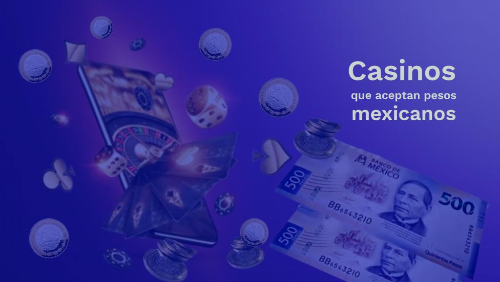 Casinos internacionales pesos mexicanos